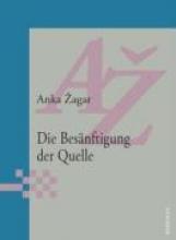 Zagar, Anka Die Besnftigung der Quelle