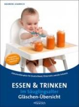 Hanreich, Ingeborg Essen und Trinken im Säuglingsalter - Gläschenübersicht