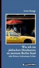 Runge, Irene Wie ich im jüdischen Manhattan zu meinem Berlin fand