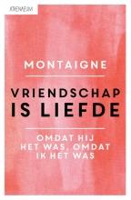 Michel de Montaigne Vriendschap is liefde
