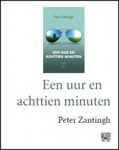 Peter  Zantingh Een uur en achttien minuten (grote letter)-POD editie
