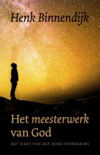 Henk Binnendijk , Het Meesterwerk van God
