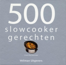 Carol  Beckerman, 500 slowcooker recepten