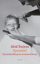 Aleid  Truijens Opvoeden!