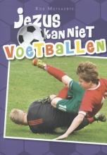 Rob  Mutsaerts Jezus kan niet voetballen