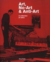 Harry Ruhé , Art, No-Art & Anti-Art