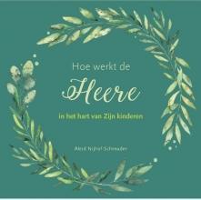 Aleid Nijhoff- Schreuder , Hoe de Heere werkt in het hart van Zijn kinderen