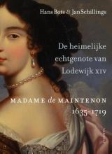 Hans  Bots, Jan  Schillings De heimelijke echtgenote van Lodewijk XIV