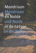 Susanne Deicher Astrid Becker  Laura Bertens, Mondriaan en Nolde in de natuur; Mondriaan und Nolde in der Natur