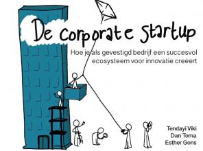 Tendayi  Viki, Dan  Toma, Esther  Gons De Corporate Startup - NL editie; Hoe je als gevestigd bedrijf een ecosysteem voor innovatie creëert