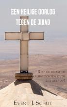 Evert J.  Schut Een heilige oorlog tegen de jihad