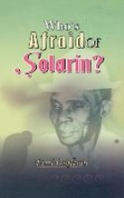 Osofisan, Femi Who`s Afraid of Solarin?