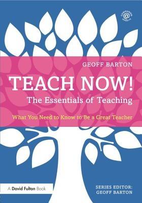 Barton, Geoff (King Edward VI School, UK),Teach Now! The Essentials of Teaching