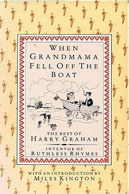 Harry Graham,When Grandmama Fell off the Boat: the Best of Harry Graham