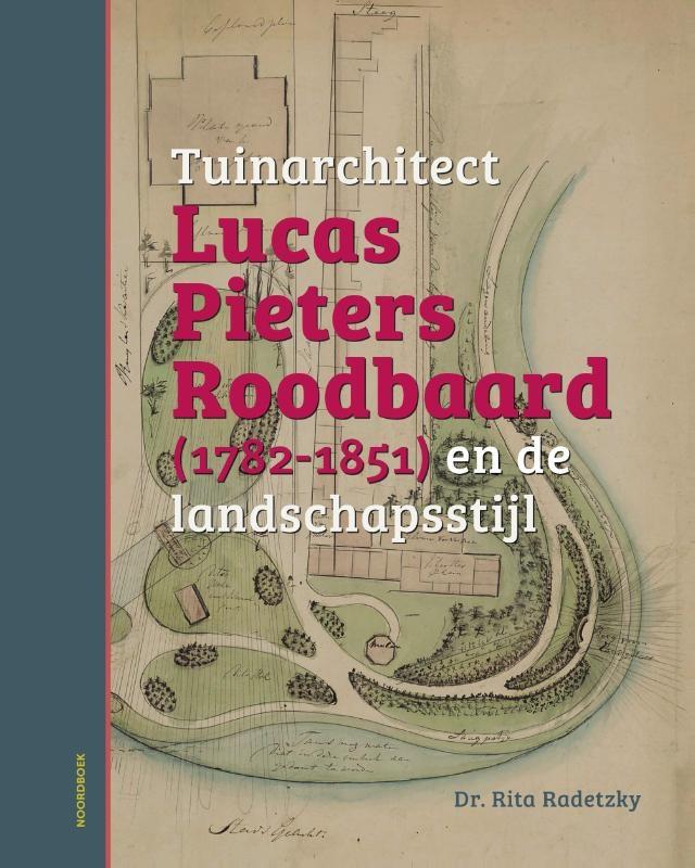 Rita Radetzky,Tuinarchitect Lucas Pieters Roodbaard (1782-1851) en de landschapsstijl