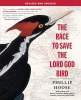 Hoose, Phillip,The Race to Save the Lord God Bird