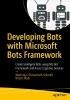 Machiraju, Vishwanath Srikanth,Developing Bots with Microsoft Bots Framework