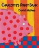 McKee, David,Charlotte`s Piggy Bank