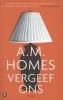 A.M.  Homes,Vergeef ons