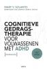 <b>Mary van Solanto, Steven  Stes</b>,Cognitieve gedragstherapie voor volwassenen met adhd werkboek. Aandacht voor executieve disfuncties