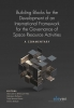 ,<b>Building Blocks for the Development of an International Framework for the Governance of Space Resource Activities</b>