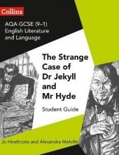 Jo Heathcote,   Emma Slater,   Christopher Harvey AQA GCSE (9-1) English Literature and Language - Dr Jekyll and Mr Hyde