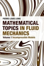 Pierre-Louis (Professor of Partial Differential Equations and their Applications at College de France and Professor in the Department of Applied Mathematics, Ecole Polytechnique) Lions Mathematical Topics in Fluid Mechanics