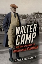Tamte, Roger R. Walter Camp and the Creation of American Football
