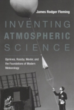 James Rodger (Charles A. Dana Professor of Science, Technology, and Society, Colby College) Fleming Inventing Atmospheric Science