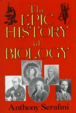Anthony Serafini The Epic History of Biology