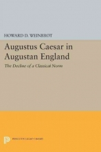 Weinbrot, Howard D. Augustus Caesar in Augustan England - The Decline of a Classical Norm