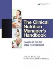 Julie A. Grim,   Susan Renee Roberts The Clinical Nutrition Manager`s Handbook