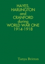 Tanya Britton Hayes, Harlington and Cranford During World War One 1914-1918