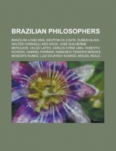 Brazilian Philosophers: Newton Da Costa, Rubem Alves, Ned Kock, Jose Guilherme Merquior, Celso Lafer, Carlos Cirne Lima, Huberto Rohden