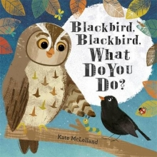 McLelland, Kate Blackbird, Blackbird, What Do You Do?