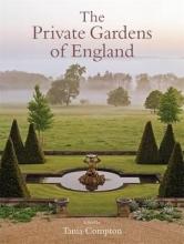 Compton, Tania Private Gardens of England
