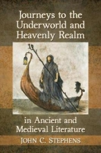 Stephens, John C. Journeys to the Underworld and Heavenly Realm in Ancient and Medieval Literature