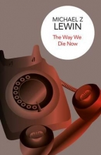 Lewin, Michael Z. Way We Die Now