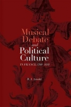 Arnold, R. J. Musical Debate and Political Culture in France, 1700-1830