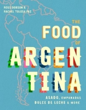 Dobson, Ross,   Fuller, Rachel The Food of Argentina