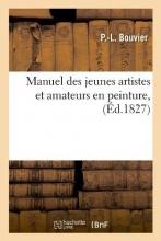 Bouvier, P. L. Manuel Des Jeunes Artistes Et Amateurs En Peinture, (Ed.1827)