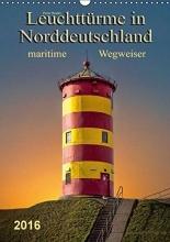 Roder, Peter Norddeutsche Leuchttürme - maritime Wegweiser (Wandkalender 2016 DIN A3 hoch)