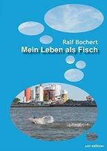 Bochert, Ralf Mein Leben als Fisch
