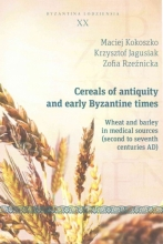 Kokoszka, Rzezn, Maciej Cereals of Antiquity and Early Byzantine Times - Wheat and Barley in Medical Sources (Second to Seventh Centuries)