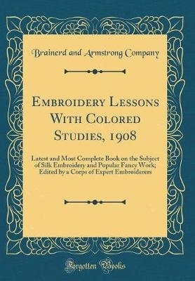 Company, Brainerd And Armstrong,Company, B: Embroidery Lessons With Colored Studies, 1908