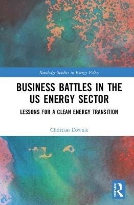 Christian Downie,Business Battles in the US Energy Sector