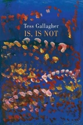 Tess Gallagher,Is, Is Not
