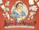 <b>Barb Rosenstock,   Elizabeth Baddeley</b>,Leave It to Abigail!