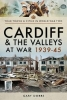 Dobbs, Gary, Cardiff and the Valleys at War 1939-45