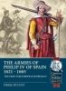 Pierre A. Picouet, The Armies of Philip Iv of Spain 1621 - 1665